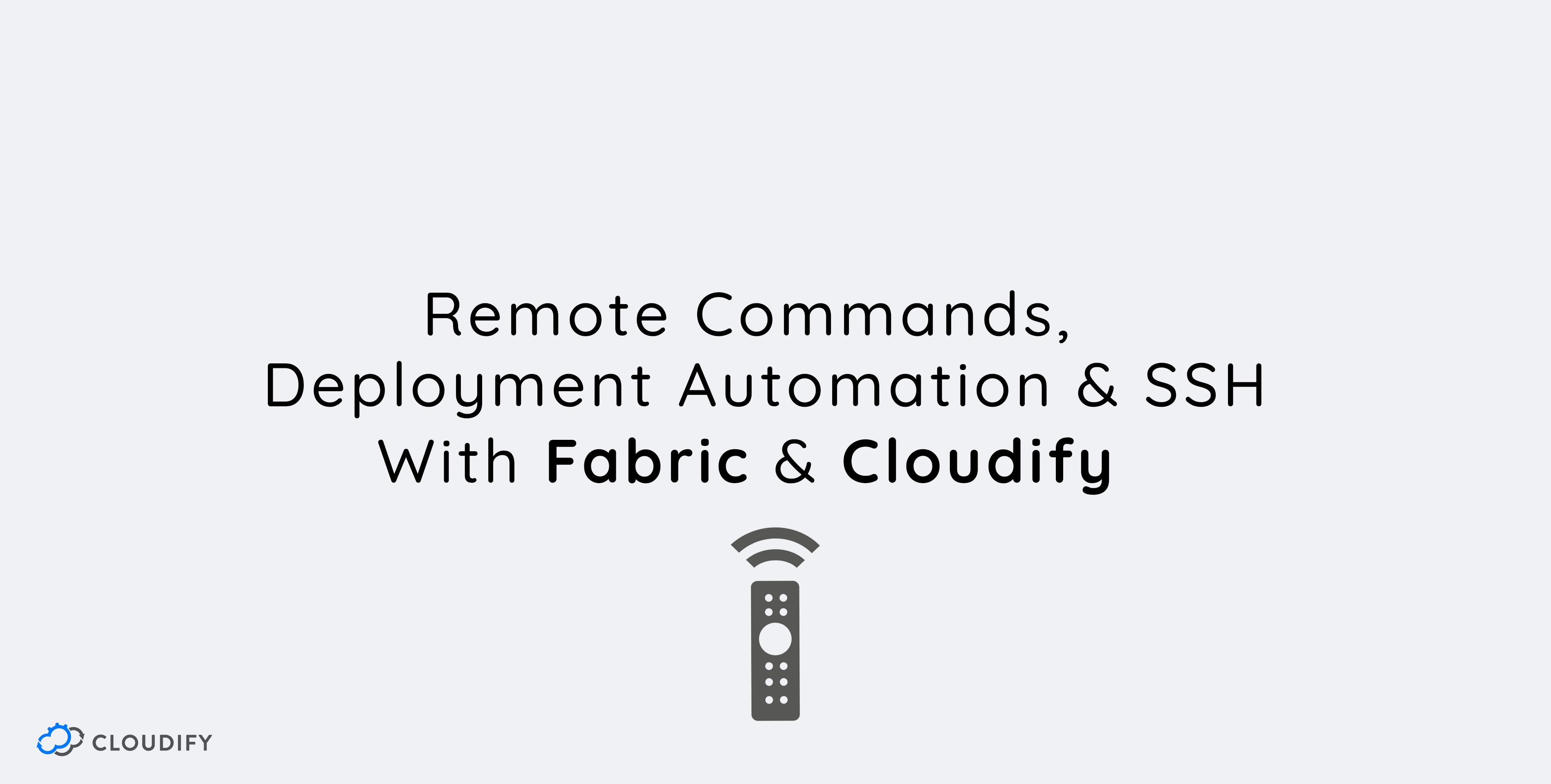 Remote Commands   SSH   Remote Execution   Script Fabric   Deployment Automation
