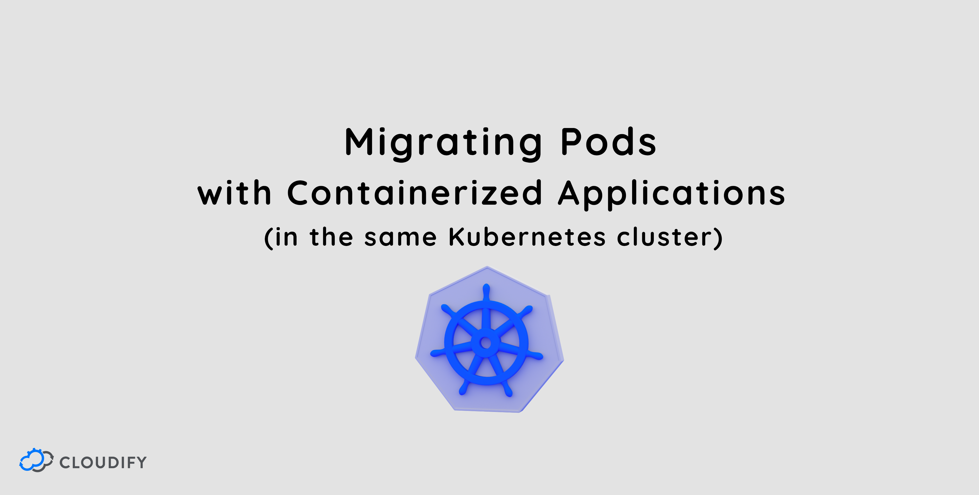 Migrating Pods With Containerized Applications Between Nodes In The Same Kubernetes Cluster Using Cloudify