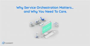Why Service Orchestration Matters