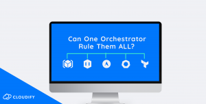Cloudify orchestrator of orchestrators