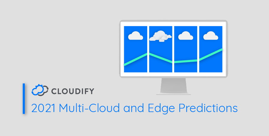 Cloudify 2021: Multi-Cloud and Edge Predictions