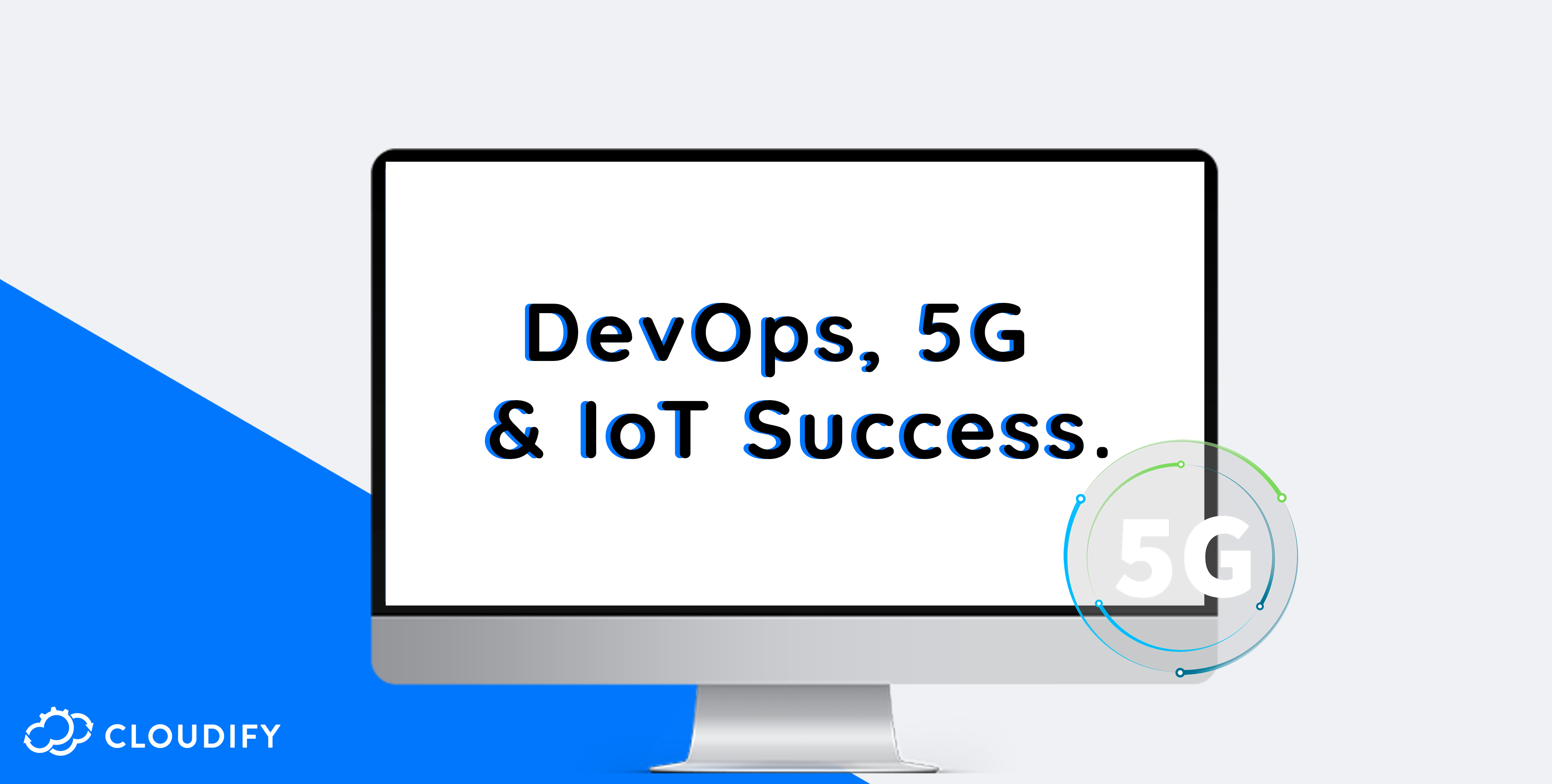 Cloudify 5G network slicing Devops IoT