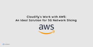 Implementing 5G Network Slicing with Cloudify on AWS