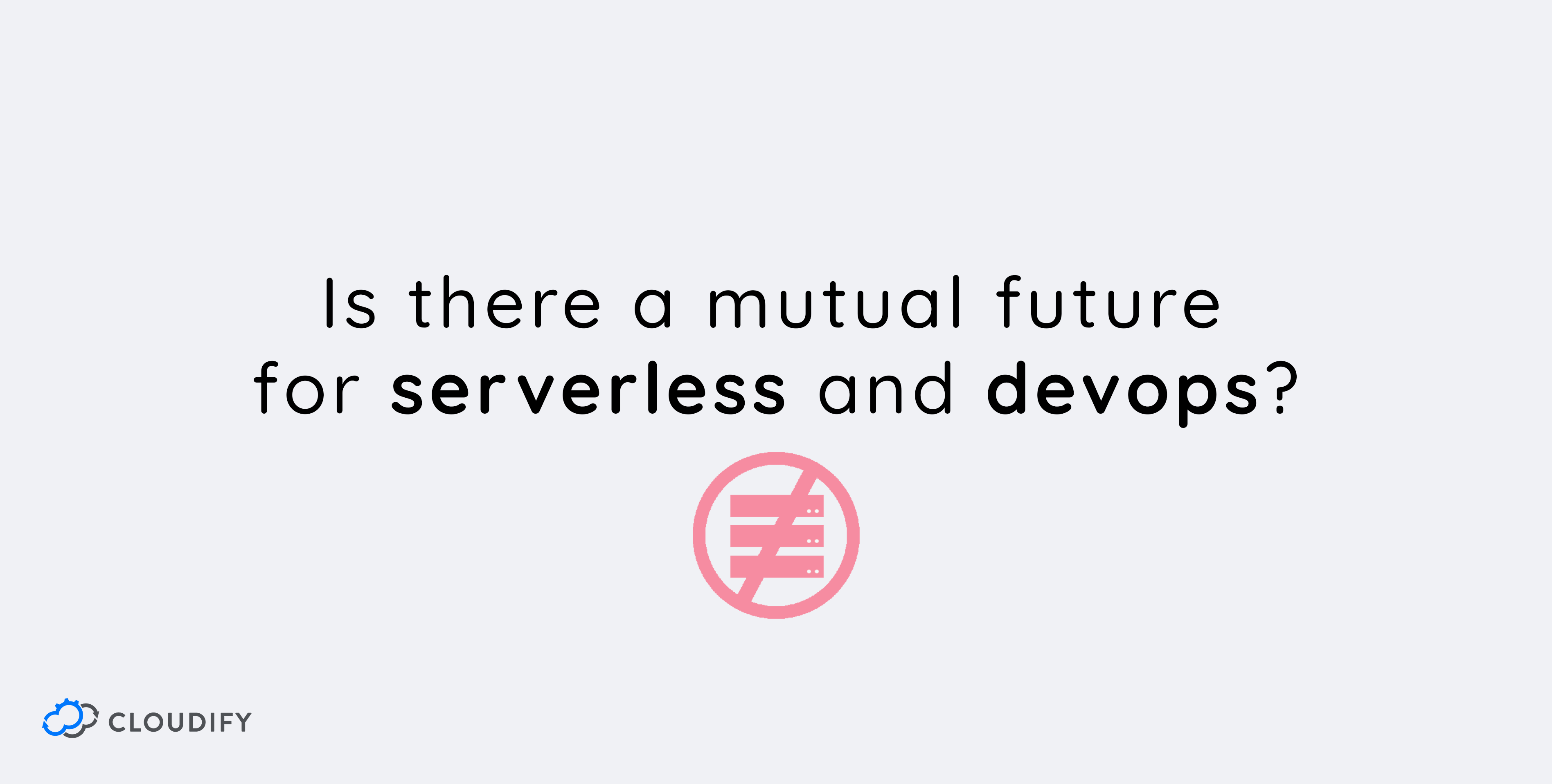 Cloudify | Is There a Mutual Future for Serverless and DevOps